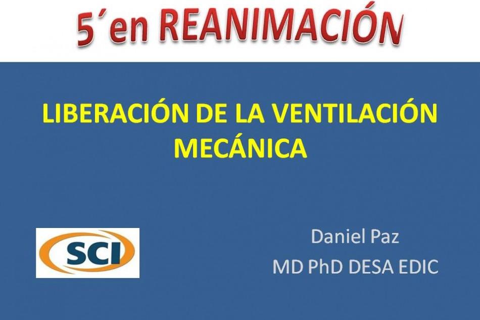 Liberación de la Ventilación Mecánica – 5 minutos en Reanimación.